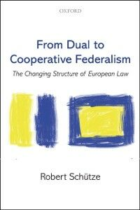 Ebook in inglese From Dual to Cooperative Federalism: The Changing Structure of European Law Sch&uuml , tze, Robert