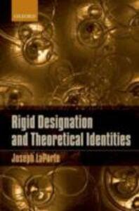 Foto Cover di Rigid Designation and Theoretical Identities, Ebook inglese di Joseph LaPorte, edito da OUP Oxford