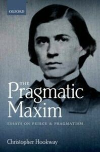 Ebook in inglese Pragmatic Maxim: Essays on Peirce and pragmatism Hookway, Christopher