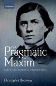 Ebook in inglese Pragmatic Maxim: Essays on Peirce and pragmatism Hookway, Christopher