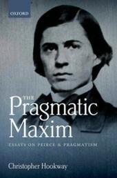 Pragmatic Maxim: Essays on Peirce and pragmatism