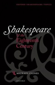 Ebook in inglese Shakespeare and the Eighteenth Century Caines, Michael