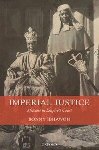 Foto Cover di Imperial Justice: Africans in Empire's Court, Ebook inglese di Bonny Ibhawoh, edito da OUP Oxford