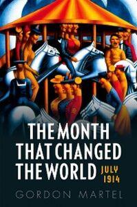 Foto Cover di Month that Changed the World: July 1914, Ebook inglese di Gordon Martel, edito da OUP Oxford
