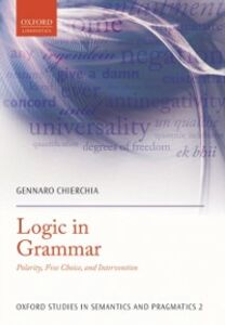 Ebook in inglese Logic in Grammar: Polarity, Free Choice, and Intervention Chierchia, Gennaro