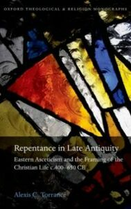 Ebook in inglese Repentance in Late Antiquity: Eastern Asceticism and the Framing of the Christian Life c.400-650 CE Torrance, Alexis C.