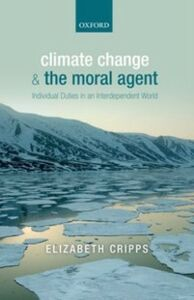 Foto Cover di Climate Change and the Moral Agent: Individual Duties in an Interdependent World, Ebook inglese di Elizabeth Cripps, edito da OUP Oxford
