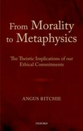 From Morality to Metaphysics: The Theistic Implications of our Ethical Commitments