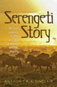 Foto Cover di Serengeti Story: Life and Science in the World's Greatest Wildlife Region, Ebook inglese di Anthony Sinclair, edito da OUP Oxford