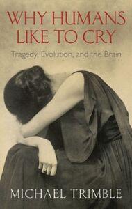 Foto Cover di Why Humans Like to Cry: Tragedy, Evolution, and the Brain, Ebook inglese di Michael Trimble, edito da OUP Oxford
