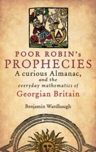 Foto Cover di Poor Robin's Prophecies:A curious Almanac, and the everyday mathematics of Georgian Britain, Ebook inglese di Benjamin Wardhaugh, edito da OUP Oxford