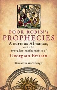 Ebook in inglese Poor Robin's Prophecies:A curious Almanac, and the everyday mathematics of Georgian Britain Wardhaugh, Benjamin