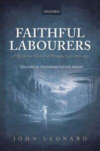Ebook in inglese Faithful Labourers: A Reception History of Paradise Lost, 1667-1970: Volume I: Style and Genre; Volume II: Interpretative Issues Leonard, John
