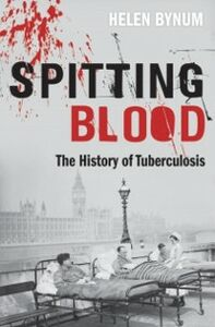 Foto Cover di Spitting Blood: The history of tuberculosis, Ebook inglese di Helen Bynum, edito da OUP Oxford