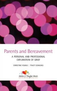 Ebook in inglese Parents and Bereavement: A Personal and Professional Exploration Dowling, Tracy , Young, Christine