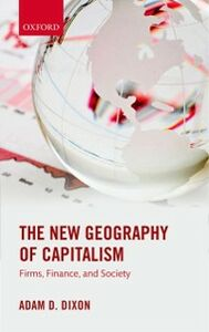 Ebook in inglese New Geography of Capitalism: Firms, Finance, and Society Dixon, Adam D.