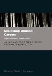 Explaining Criminal Careers: Implications for Justice Policy
