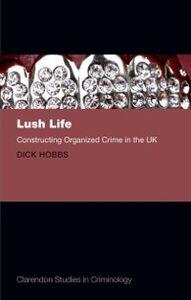 Foto Cover di Lush Life: Constructing Organized Crime in the UK, Ebook inglese di Dick Hobbs, edito da OUP Oxford
