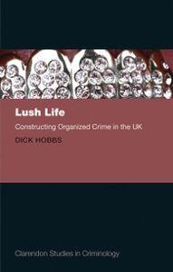 Ebook in inglese Lush Life: Constructing Organized Crime in the UK Hobbs, Dick