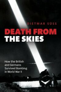 Foto Cover di Death from the Skies: How the British and Germans Survived Bombing in World War II, Ebook inglese di Dietmar S&uuml,ss, edito da OUP Oxford