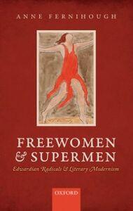 Ebook in inglese Freewomen and Supermen: Edwardian Radicals and Literary Modernism Fernihough, Anne