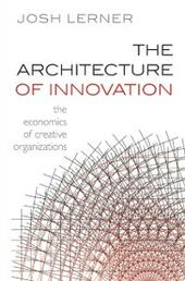 Architecture of Innovation: The Economics of Creative Organizations
