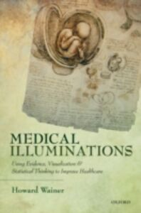 Foto Cover di Medical Illuminations: Using Evidence, Visualization and Statistical Thinking to Improve Healthcare, Ebook inglese di Howard Wainer, edito da OUP Oxford
