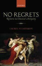 No Regrets: Remorse in Classical Antiquity