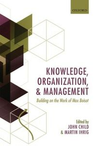 Ebook in inglese Knowledge, Organization, and Management: Building on the Work of Max Boisot