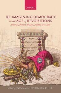 Foto Cover di Re-imagining Democracy in the Age of Revolutions: America, France, Britain, Ireland 1750-1850, Ebook inglese di  edito da OUP Oxford