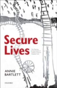 Ebook in inglese Secure Lives: The Meaning and Importance of Culture in Secure Hospital Care Bartlett, Annie