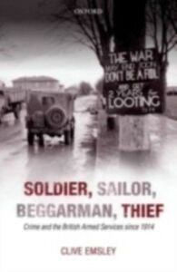 Ebook in inglese Soldier, Sailor, Beggarman, Thief: Crime and the British Armed Services since 1914 Emsley, Clive