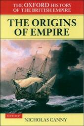 Oxford History of the British Empire: Volume I: The Origins of Empire: British Overseas Enterprise to the Close of the Seventeenth Century