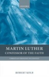 Ebook in inglese Martin Luther: Confessor of the Faith Kolb, Robert