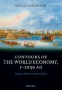 Ebook in inglese Contours of the World Economy 1-2030 AD: Essays in Macro-Economic History Maddison, Angus