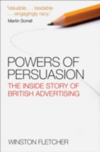 Ebook in inglese Powers of Persuasion: The Inside Story of British Advertising 1951-2000 Fletcher, Winston