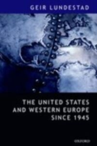 Ebook in inglese United States and Western Europe Since 1945: From &quote;Empire&quote; by Invitation to Transatlantic Drift Lundestad, Geir