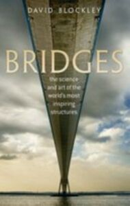 Foto Cover di Bridges:The science and art of the world's most inspiring structures, Ebook inglese di David Blockley, edito da OUP Oxford