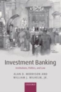 Ebook in inglese Investment Banking: Institutions, Politics, and Law Morrison, Alan D. , Wilhelm, Jr., William J.