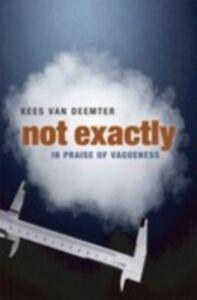 Ebook in inglese Not Exactly: In Praise of Vagueness van Deemter, Kees
