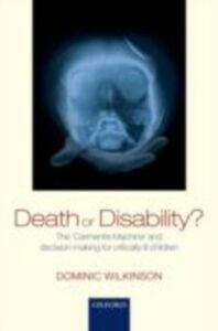 Foto Cover di Death or Disability?: The Carmentis Machine and decision-making for critically ill children, Ebook inglese di Dominic Wilkinson, edito da OUP Oxford