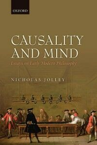 Ebook in inglese Causality and Mind: Essays on Early Modern Philosophy Jolley, Nicholas