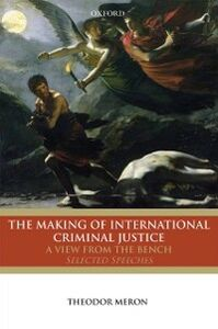 Ebook in inglese Making of International Criminal Justice: A View from the Bench: Selected Speeches Meron, Theodor