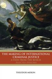 Making of International Criminal Justice: A View from the Bench: Selected Speeches
