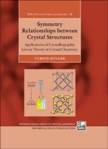 Ebook in inglese Symmetry Relationships between Crystal Structures: Applications of Crystallographic Group Theory in Crystal Chemistry M&uuml , ller, Ulrich