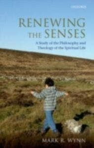 Foto Cover di Renewing the Senses: A Study of the Philosophy and Theology of the Spiritual Life, Ebook inglese di Mark R. Wynn, edito da OUP Oxford