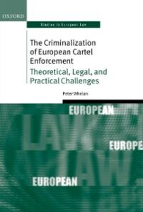 Ebook in inglese Criminalization of European Cartel Enforcement: Theoretical, Legal, and Practical Challenges Whelan, Peter