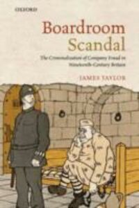 Ebook in inglese Boardroom Scandal: The Criminalization of Company Fraud in Nineteenth-Century Britain Taylor, James