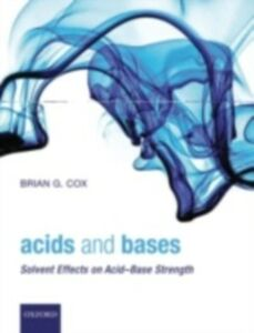 Ebook in inglese Acids and Bases: Solvent Effects on Acid-Base Strength Cox, Brian G.