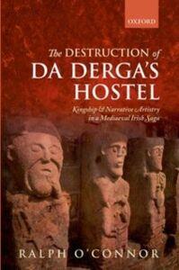Ebook in inglese Destruction of Da Derga's Hostel: Kingship and Narrative Artistry in a Mediaeval Irish Saga O'Connor, Ralph